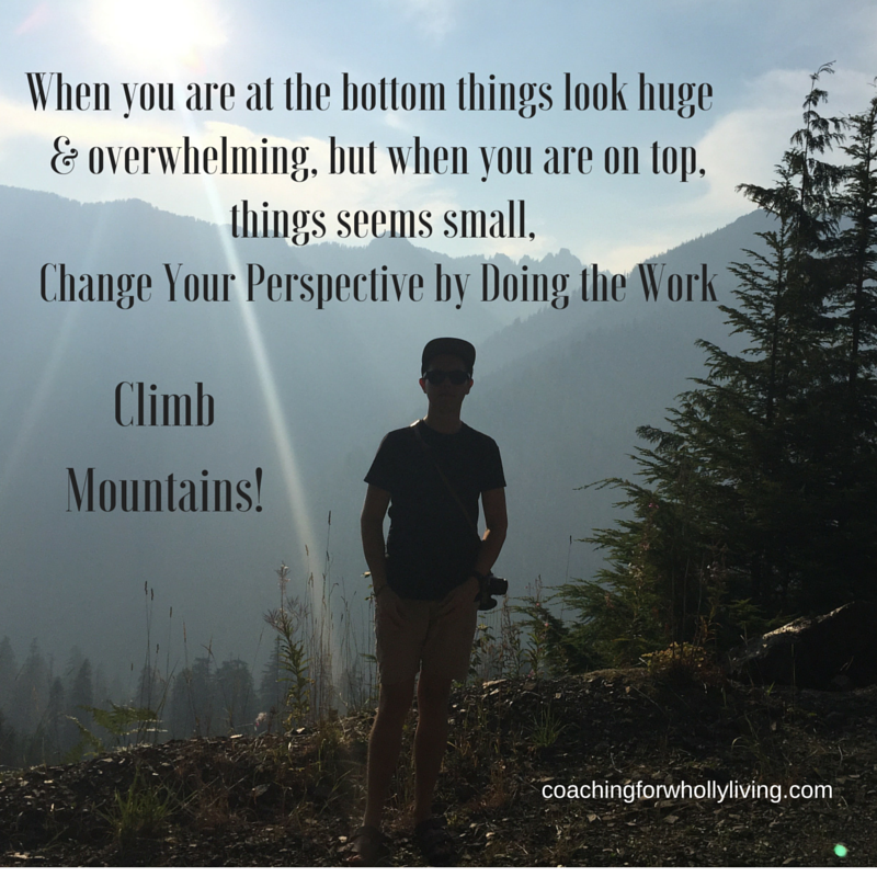 When you are at the bottom things look huge & overwhelming, but when you are on top,things everything seems small!